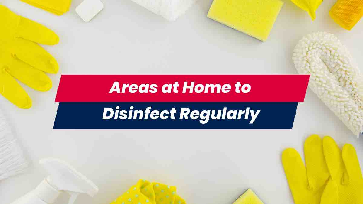 Areas at home to disinfect regularly