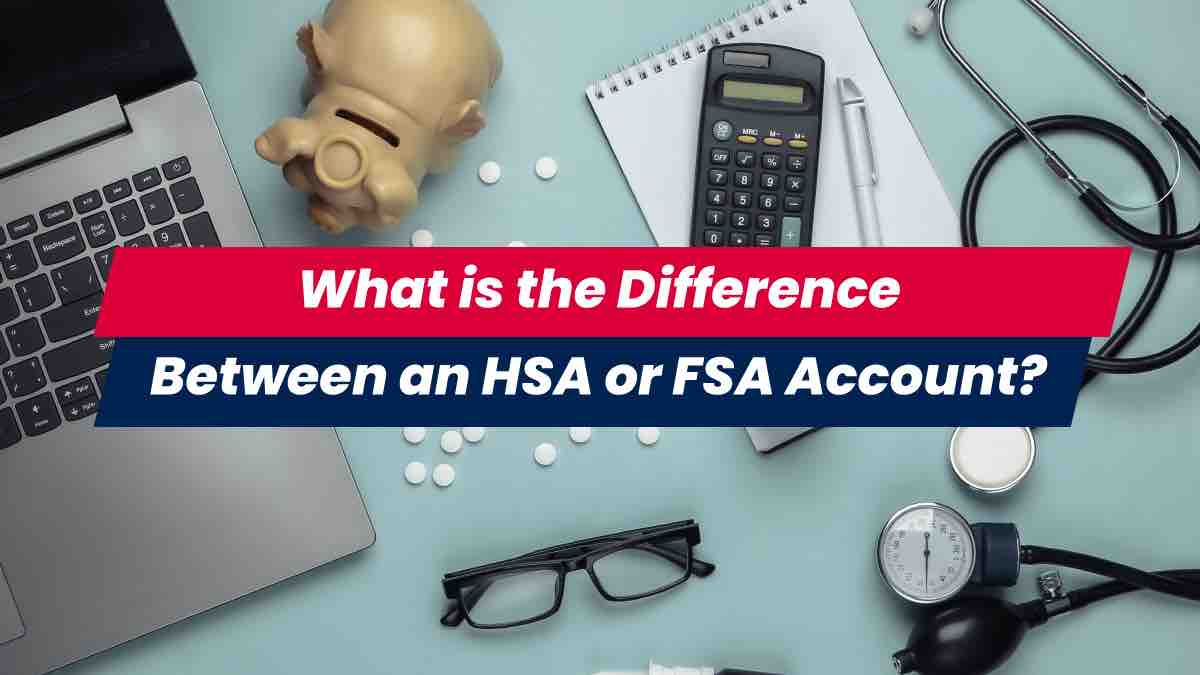 Difference between HSA and FSA accounts