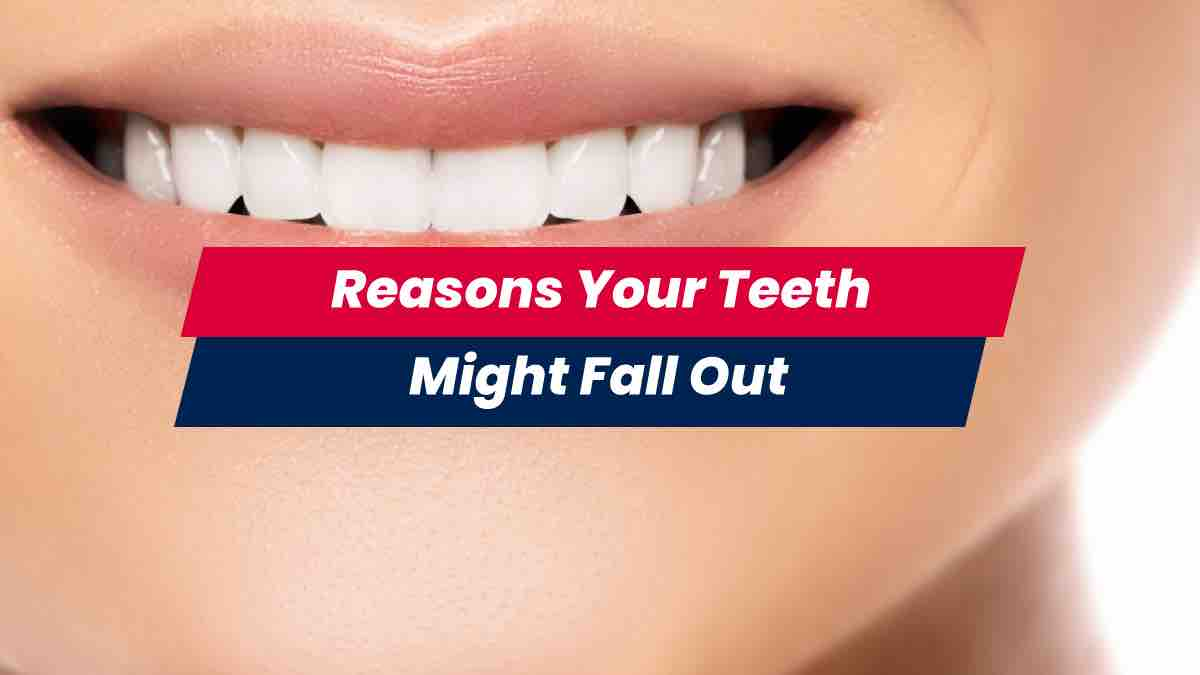 Smile showing reasons your teeth might fall out